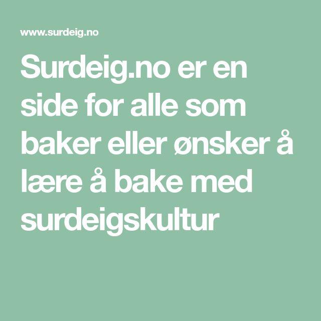 Surdeig.no er en side for alle som baker eller ønsker å lære å bake med surdeigskultur