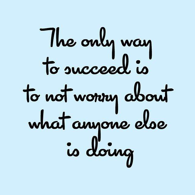 Le seul moyen d'avoir du succès est de ne pas se soucier de ce que tous les autres font. Suivez vous ce super conseil? .  . The only way to success is to not worry about what anyone else is doing. Do you follow this rule to succeed?
