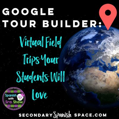 Google Tour-Builder: Virtual Field Trips Your Students Will Love   Secondary Spanish Space