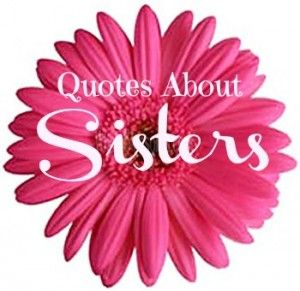 Celebrate Sisters Day (August 4). 15 Lovely Quotes about Sisters. #Sisters #Quotes #Quotations http://momalwaysfindsout.com/2013/08/sisters-quotes/
