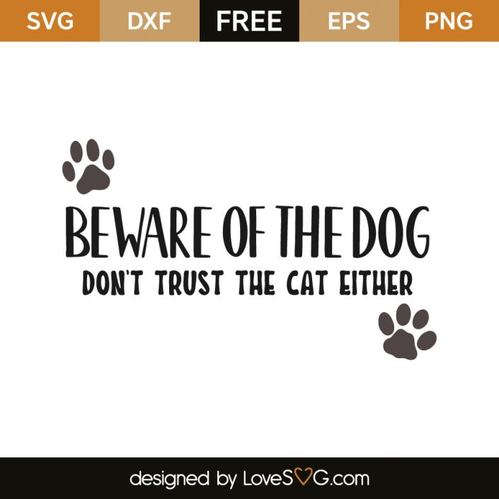 *** FREE SVG CUT FILE for Cricut, Silhouette and more *** Beware of the dog, don't trust the cat either