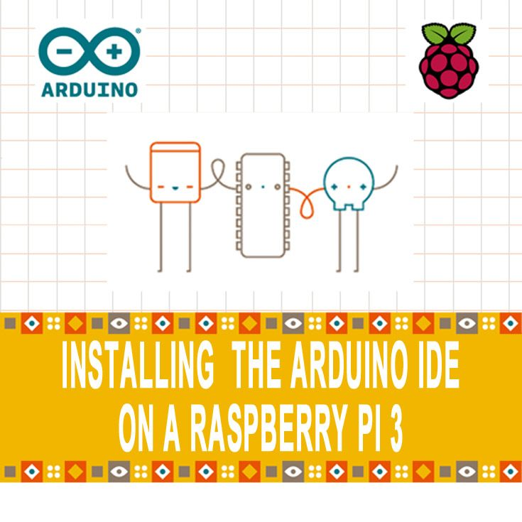 See how to install the Arduino IDE on a Raspberry Pi 3