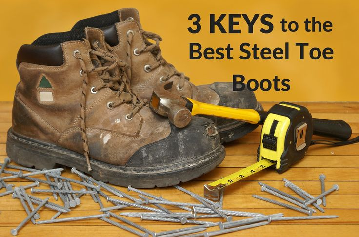 3 Keys To The Best Steel Toe Boots http://shoestracker.com/3-keys-to-the-best-steel-toe-boots/