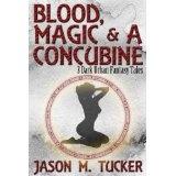 Blood, Magic & a Concubine: 3 Dark Urban Fantasy Tales (Kindle Edition)By Jason Tucker