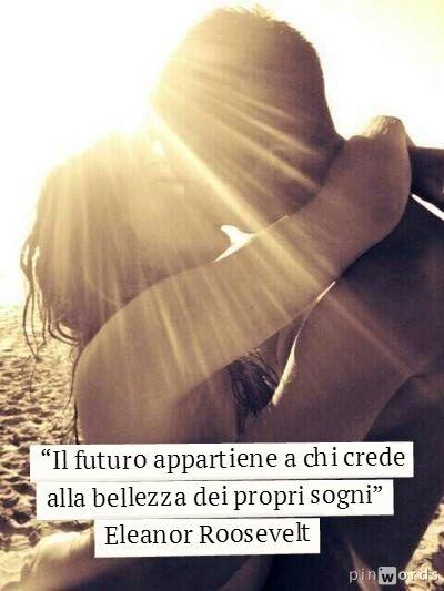 """""""Il futuro appartiene a chi crede alla bellezza dei propri sogni"""" Eleanor Roosevelt www.matrimonio.it #frasi #amore #parole #love #sogni #futuro"""