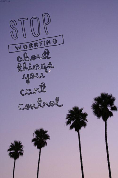 Best 25 Control Quotes Ideas On Pinterest: Best 25+ Stop Worrying Quotes Ideas On Pinterest