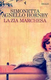 """SIMONETTA AGNELLO HORNBY, """"La zia marchesa"""", un romanzo di stile ottocentesco con una eroina piena di vita e sfortunata"""
