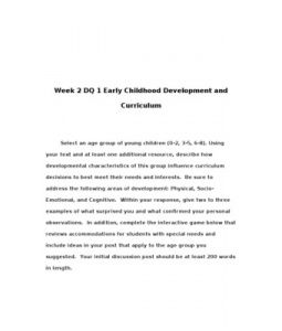 Week 2 DQ 1 Early Childhood Development and Curriculum    Select an age group of young children (0-2, 3-5, 6-8). Using your text and at least one additional resource, describe how developmental characteristics of this group influence… (More)