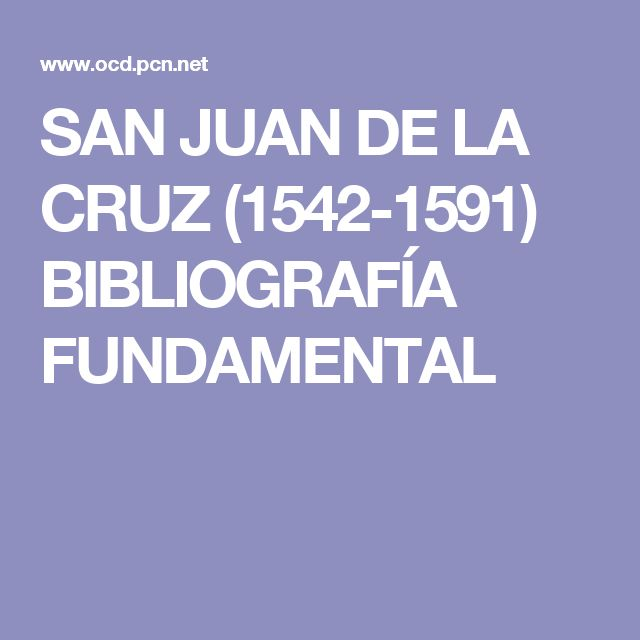 SAN JUAN DE LA CRUZ (1542-1591) BIBLIOGRAFÍA FUNDAMENTAL