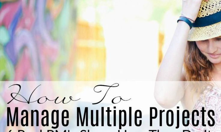 6 Real Project Managers Show You How To Manage Multiple Projects   Girl's Guide to Project Management