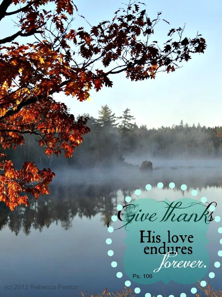 Psalms 106 ~ Give thanks, His Love endures forever