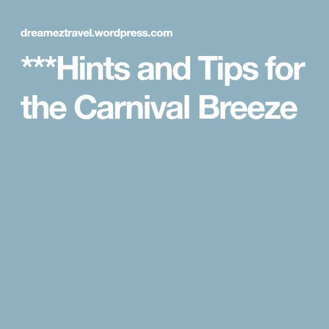 ***Hints and Tips for the Carnival Breeze