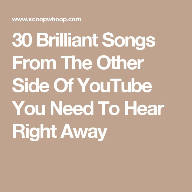 30 Brilliant Songs From The Other Side Of YouTube You Need To Hear Right Away