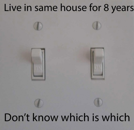 Not 8 years, only 3 years but oh so happy because I thought I was the only one! Can't tell you how many times the garbage disposal has come on instead of the light above the sink!: Lights Switch, Back Doors, True Facts, Funny Pictures, Front Doors, So True, 10 Years, True Stories, 15 Years