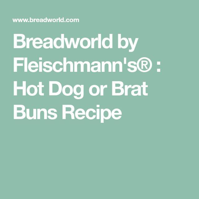 Breadworld by Fleischmann's® : Hot Dog or Brat Buns Recipe