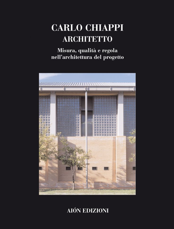 CARLO CHIAPPI ARCHITETTO MISURA, QUALITÀ E REGOLA NELLA COSTRUZIONE DEL PROGETTO Edited by Giulia Chiappi and Archivio Chiappi Essays by A. Natalini, G. Cataldi, L. Macci, F. Gurrieri size 24,5x32,5 pages: 144 ISBN 88-88149-38-4
