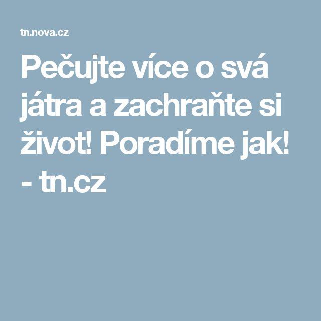 Pečujte více o svá játra a zachraňte si život! Poradíme jak! - tn.cz