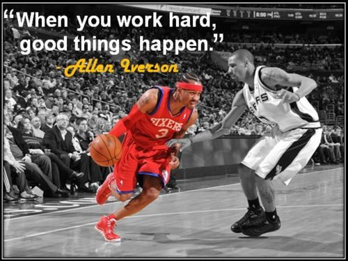""""""" When You Work Hard, Good Things Happen """" - Allen Iverson  ~ Sports Quote"""