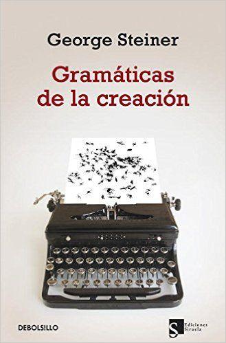Gramáticas de la creación  George Steiner