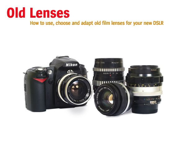 Old Lenses: how to use, choose and adapt old film lenses for your new DSLR