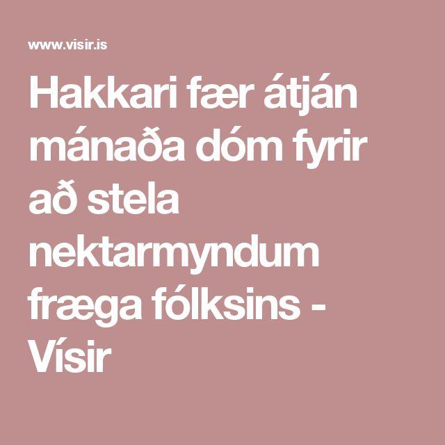 Hakkari fær átján mánaða dóm fyrir að stela nektarmyndum fræga fólksins.