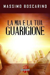 La mia e la tua guarigione di Massimo Boscarino , in questo libro l'autore rende pubblico il suo percorso mistico e spirituale che in dieci anni l'ha portato a vincere la leucemia.