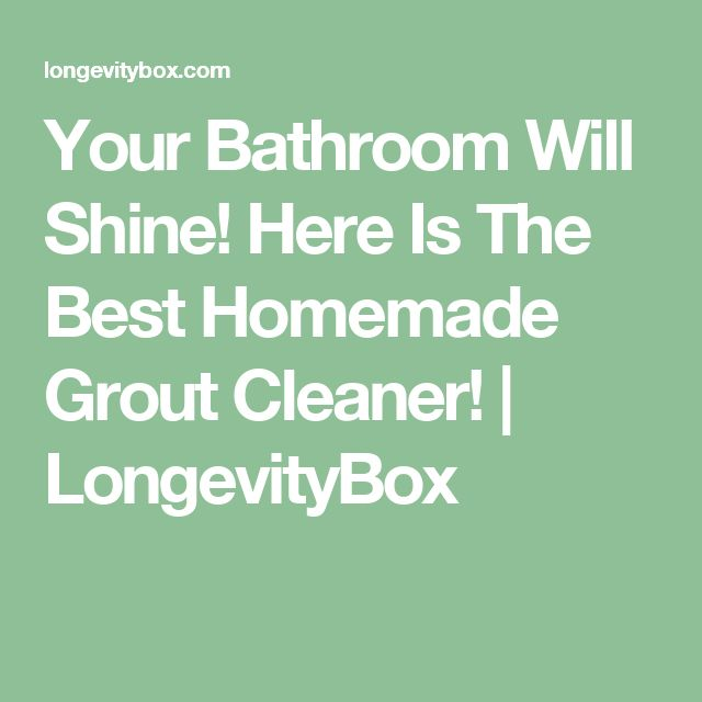 Your Bathroom Will Shine! Here Is The Best Homemade Grout Cleaner! | LongevityBox