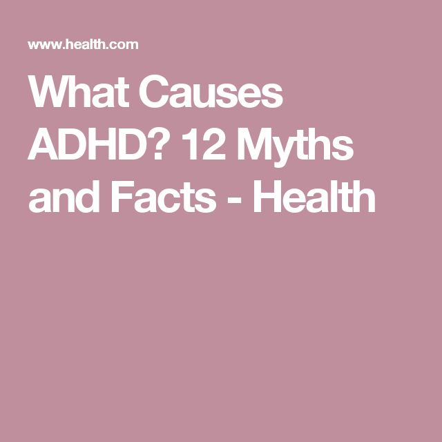 What Causes ADHD? 12 Myths and Facts - Health