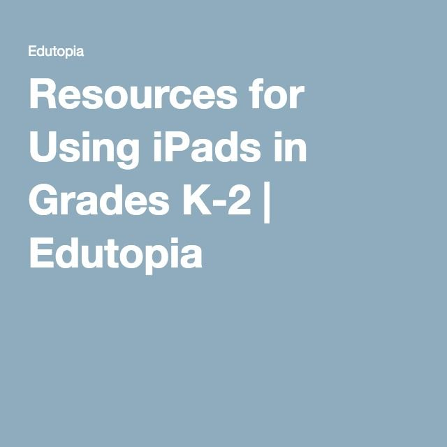 Resources for Using iPads in Grades K-2 | Edutopia