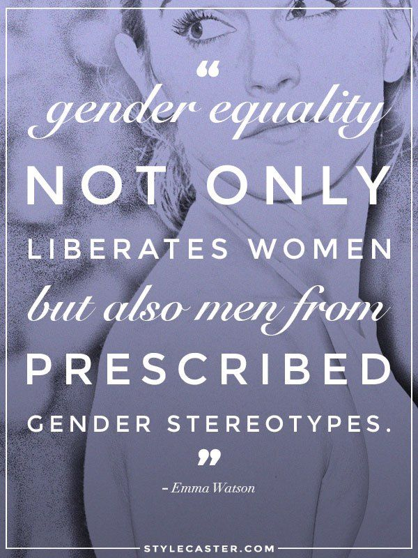 """""""Gender equality not only liberates women but also men from prescribed gender stereotypes."""" -- Emma Watson // I've truly come to respect her on a very deep level."""