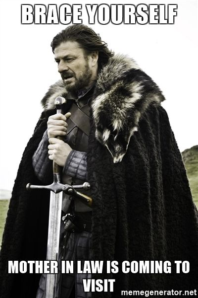 BRACE YOURSELF MOTHER IN LAW IS COMING TO VISIT - Ned Stark | Meme Generator