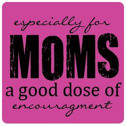 Especially for Moms - a good dose of encouragement. Free resources at More To Be!