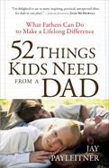 52 Things Kids Need from a Dad [Paperback] - Jay K. Payleitner [3/2010] - Parable.com