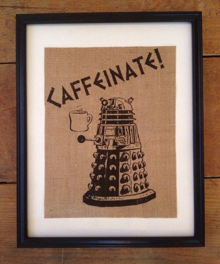 Caffeinate! - Burlap Art - Doctor Who Dalek - Kitchen Art - Fandom Art - Coffee - Artwork Only by TheYellowDogShoppe on Etsy