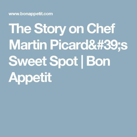 The Story on Chef Martin Picard's Sweet Spot | Bon Appetit