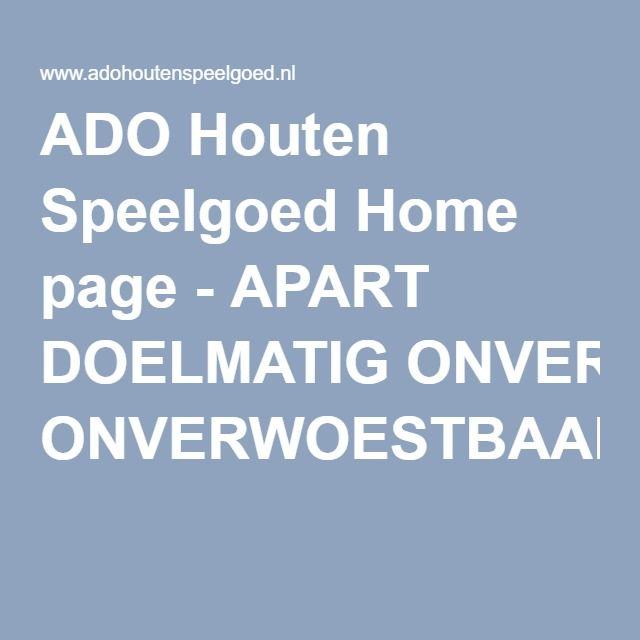 ADO Houten Speelgoed Home page - APART DOELMATIG ONVERWOESTBAAR