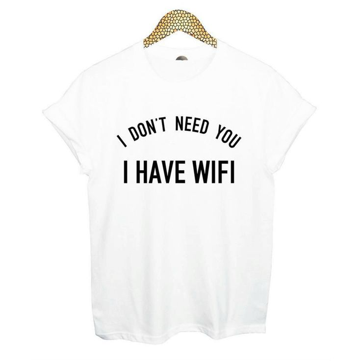 I DON'T NEED YOU I HAVE WIFI T SHIRT WOMEN TOPS TUMBLR HIPSTER RETRO GRUNGE FUN SWAG BLACK AND WHITE PLUS SIZE 2016