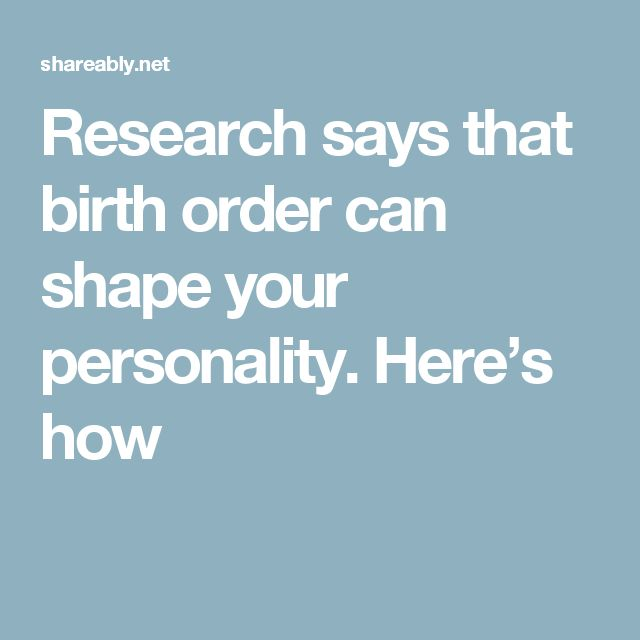 Research says that birth order can shape your personality. Here's how