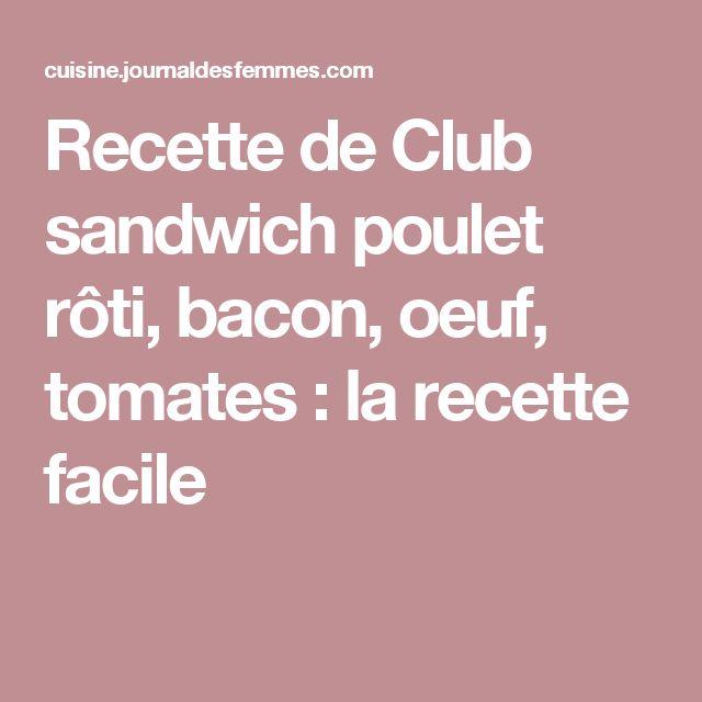 Recette de Club sandwich poulet rôti, bacon, oeuf, tomates : la recette facile