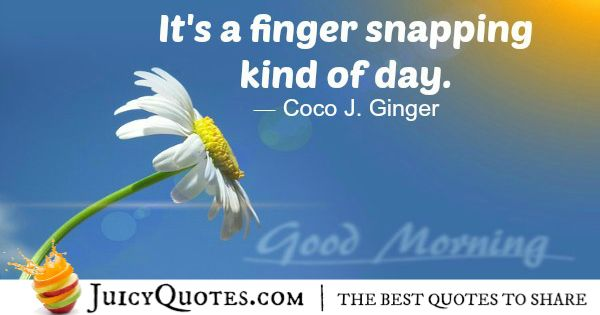 Good Morning Quote - Cooco J Ginger