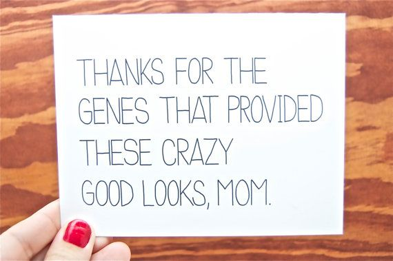 Funny Mothers Day Card - Mum, Mom Birthday: Thanks For The Genes That Provided These Crazy Good Looks Mom.  Mothers Day via Etsy