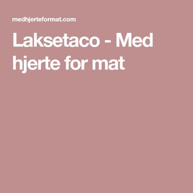 Laksetaco - Med hjerte for mat