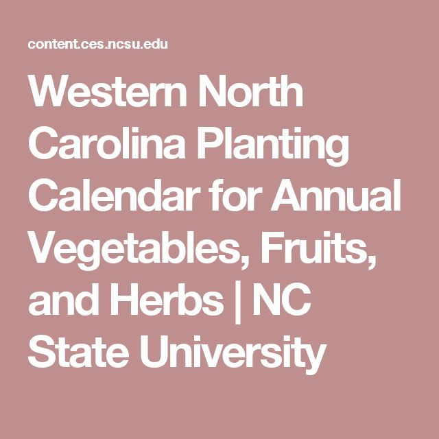 Western North Carolina Planting Calendar for Annual Vegetables, Fruits, and Herbs | NC State University