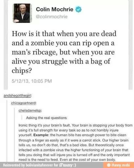 But, a zombie is dead and what drives our hunger is an enzyme, and once you're dead that enzyme is no longer produced, so therefore, zombies would just be dead people walking around(enzyme might not be the exact right word, and if you know if it is or not please feel free to let me know!) with no sense of hunger