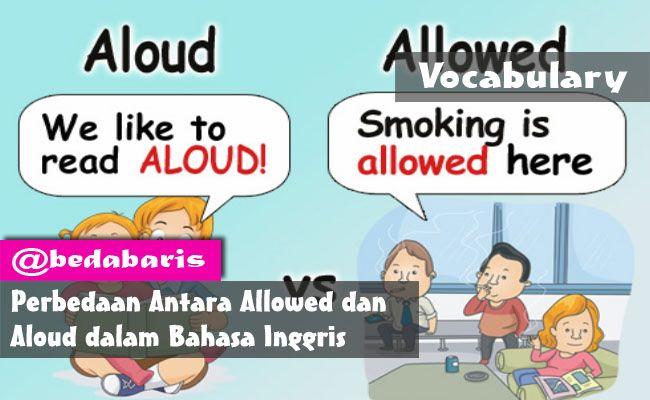 Perbedaan Antara Allowed dan Aloud dalam Bahasa Inggris  http://www.belajardasarbahasainggris.com/2017/10/17/perbedaan-antara-allowed-dan-aloud-dalam-bahasa-inggris/