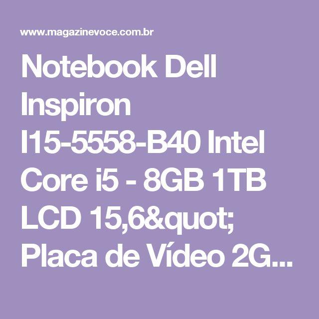 "Notebook Dell Inspiron I15-5558-B40 Intel Core i5 - 8GB 1TB LCD 15,6"" Placa de Vídeo 2GB Windows 10 - Magazine Cltrindade"