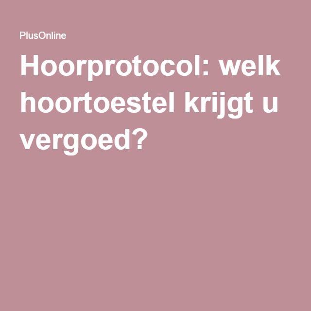 Hoorprotocol: welk hoortoestel krijgt u vergoed?