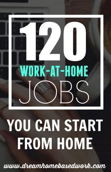 120 Real Work at Home Jobs You Can Start from Home