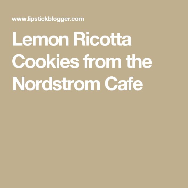 Lemon Ricotta Cookies from the Nordstrom Cafe