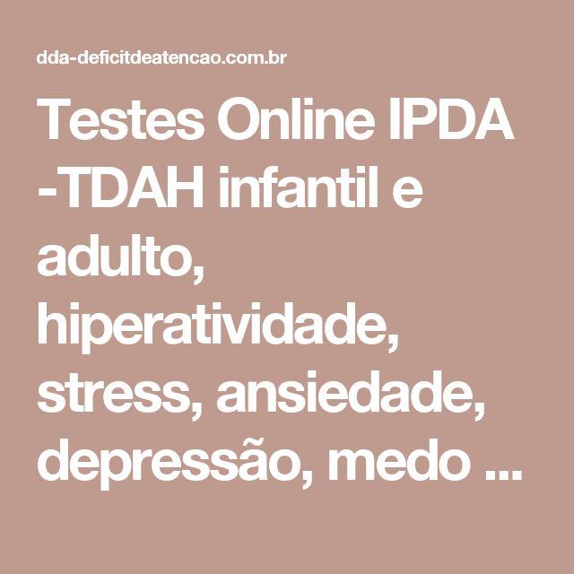 Testes Online IPDA -TDAH infantil e adulto, hiperatividade, stress, ansiedade, depressão, medo de dirigir, autoestima, agressividade...